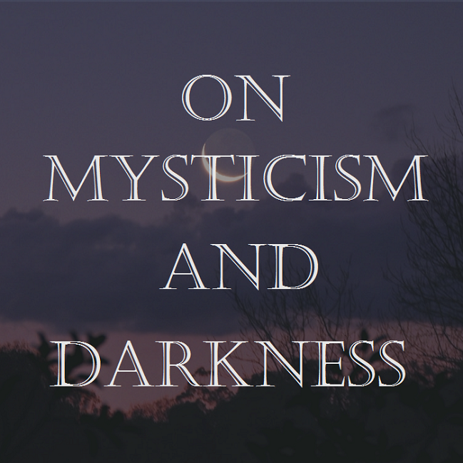 ON MYSTICISM AND ADRKNESS